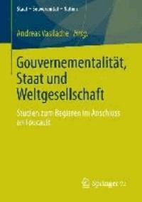 Gouvernementalität, Staat und Weltgesellschaft - Studien zum Regieren im Anschluss an Foucault.