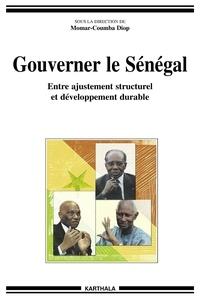 Momar-Coumba Diop - Gouverner le Sénégal - Entre ajustement structurel et développement durable.