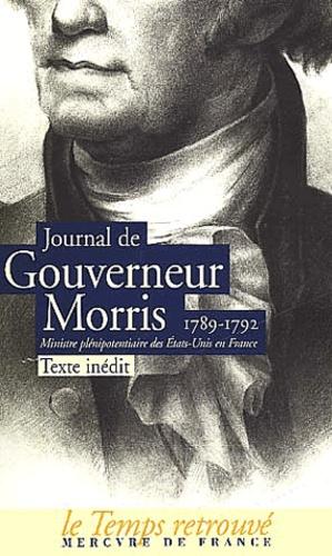Gouverneur Morris - Journal de Gouverneur Morris (1789-1792). - Ministre plénipotentiaire des Etats-Unis en France.