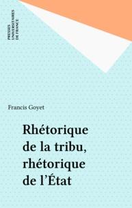 Goyet - Rhétorique de la tribu, rhétorique de l'État.