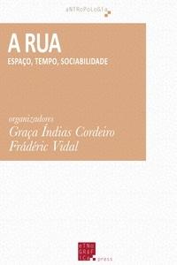 Graça Índias Cordeiro et Frédéric Vidal - A Rua - espaço, tempo, sociabilidade.