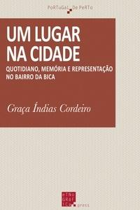 Graça Índias Cordeiro - Um lugar na cidade - Quotidiano, memória e representação no bairro da Bica.