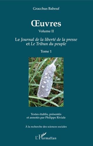 Oeuvres. Volume 2, Le journal de la liberté de la presse et Le tribun du peuple, Tome 1