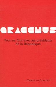 Gracchus - Pour en finir avec les présidents de la République.