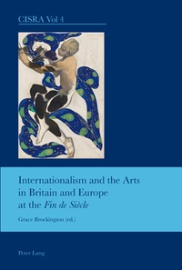 """Grace Brockington - Internationalism and the Arts in Britain and Europe at the Fin de Siècle""""""""."""