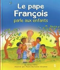 Grace Ellis et Paola Bertolini Grudina - Le pape François parle aux enfants.