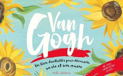 Van Gogh. Un livre d'activités pour décourvrir sa vie et son oeuvre