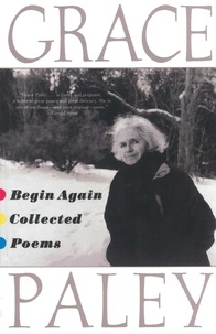 Grace Paley - Begin Again: Poems by Gracey Paley.