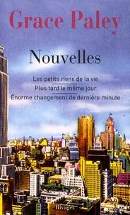 Grace Paley - Nouvelles - Les petits riens de la vie ; Enorme changement de dernière minute ; Plus tard le même jour.