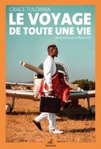 Grace Tulomba - Le voyage de toute une vie - De Kinshasa à Marseille.