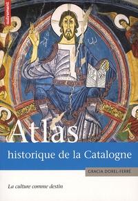 Gracia Dorel-Ferré - Atlas historique de la Catalogne - La culture comme destin.