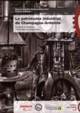 Gracia Dorel-Ferré et Xavier de Massary - Le patrimoine industriel de Champagne-Ardenne - Diversité et destinées, l'inventaire en perspective.