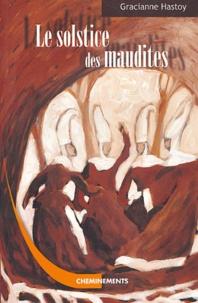 Gracianne Hastoy - Le Solstice des maudites - L'histoire des Sorcières de Zugarramurdi.