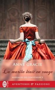 Gracie Anne - Mariages de convenance Tome 4 : La mariée était en rouge.