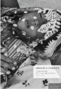 Graciela Iturbide - Graciela Iturbide. Juchitán de las Mujeres 1979-1989 - 1979-1989.