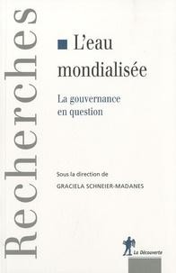 Graciela Schneier-Madanes - L'eau mondialisée - La gouvernance en question.