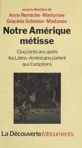 Graciela Schneier-Madanes et Anne Remiche-Martynow - Notre Amérique métisse - Cinq cents ans après, les Latino-Américains parlent aux Européens.
