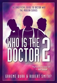 Graeme Burk et Robert Smith? - Who Is The Doctor 2 - The Unofficial Guide to Doctor Who — The Modern Series.