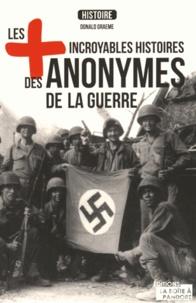 Graeme Donald - Les plus incroyables histoires des anonymes de la guerre.