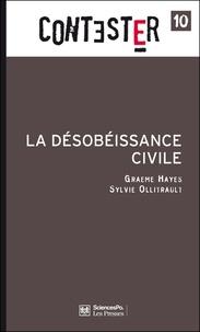 Graeme Hayes et Sylvie Ollitrault - La désobéissance civile.