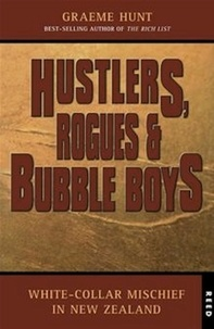 Graeme Hunt - Hustlers, Rogues and Bubble Boys - White collar mischief in New Zealand.