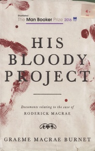 Graeme Macrae Burnet - His Bloody Project.