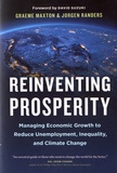 Graeme Maxton et Jorgen Randers - Reinventing Prosperity - Managing Economic Growth to Reduce Unemployment, Inequality and Climate Change.