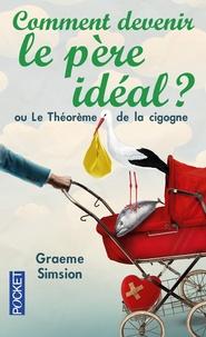 Graeme Simsion - Comment devenir le père idéal ? - Ou Le Théorème de la cigogne.