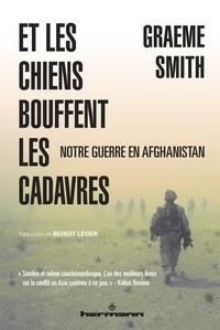 Et les chiens bouffent les cadavres- Notre guerre en Afghanistan - Graeme Smith |