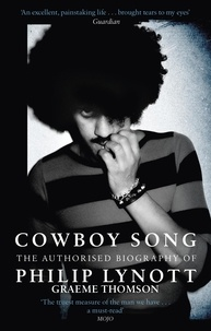 Graeme Thomson - Cowboy Song - The Authorised Biography of Philip Lynott.