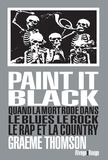 Graeme Thomson - Paint it black - Quand la mort rôde dans le rock, le blues, le rap et la country.