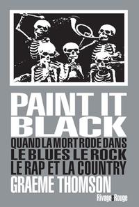 Graeme Thomson - Paint it black - Quand la mort rôde dans le rock, le blues, le rap et la country.