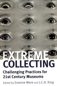 Graeme Were et J. C. H. King - Extreme Collecting - Challenging Practices for 21st Century Museums.