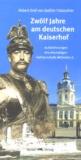 Graf Robert Zedlitz-Trützschler - Zwölf Jahre am deutschen Kaiserhof. - Aufzeichnungen des ehemaligen Hofmarschalls Wilhems II.