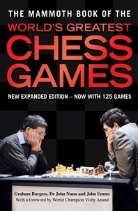 Graham Burgess et John Nunn - The Mammoth Book of the World's Greatest Chess Games - New edn.