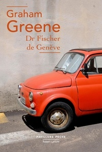 Graham Greene - Dr Fischer de Genève.