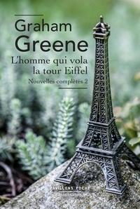 Graham Greene et François Gallix - Pavillons Poche  : L'homme qui vola la tour Eiffel - Nouvelles complètes 2.