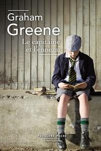 Graham Greene - Le capitaine et l'ennemi.