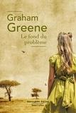 Graham Greene - Le fond du problème.