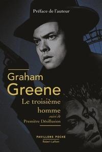 Graham Greene - Le troisième homme suivi de Première désillusion.