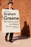 Graham Greene - Mr Lever court sa chance - Nouvelles complètes, volume 1.
