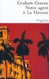 Graham Greene - Notre agent à la Havane - Nouvelle édition.