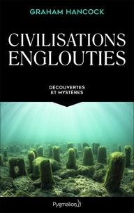 Graham Hancock - Civilisations englouties - Découvertes et mystères.