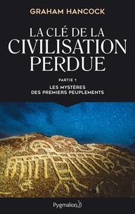 Graham Hancock - La clé de la civilisation perdue - Partie 1, Les mystères des premiers peuplements.