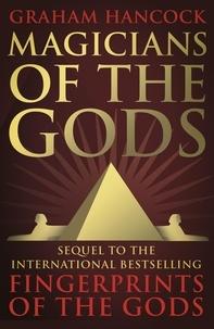 Graham Hancock - Magicians of the Gods - The Forgotten Wisdom of Earth's Lost Civilisation.