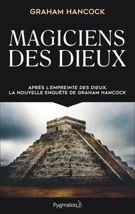 Téléchargement gratuit du livre électronique Magiciens des dieux  - La sagesse oubliée de la civilisation terrestre perdue