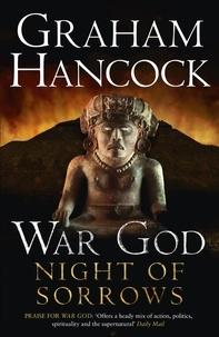Graham Hancock - Night of Sorrows - War God Trilogy: Book Three.