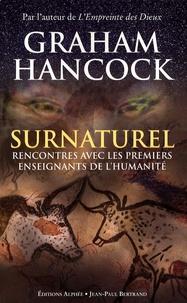 Graham Hancock - Surnaturel - Rencontres avec les premiers enseignants de l'humanité.