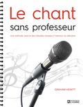 Graham Hewitt - Le chant sans professeur - Une méthode claire et des mélodies choisies à l'intention du débutant.