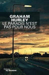 Graham Hurley - Le paradis n'est pas pour nous.